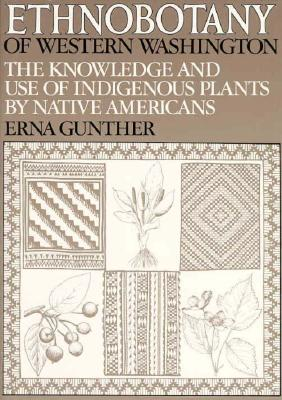 Ethnobotany of Western Washington: The Knowledge and Use of Indigenous Plants by Native Americans, Gunther, Erna