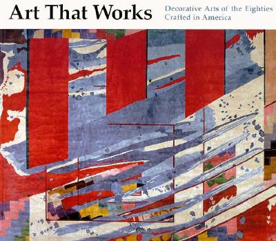 Image for Art That Works: The Decorative Arts of the Eighties, Crafted in America