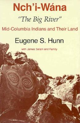 "Nch'i-W�na, ""The Big River"": Mid-Columbia Indians and Their Land"