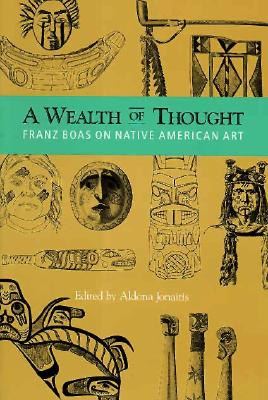 A Wealth of Thought: Franz Boas on Native American Art, Boas, Franz