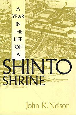 A Year in the Life of a Shinto Shrine, John K. Nelson