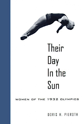 Their Day in the Sun: Women of the 1932 Olympics, Pieroth, Doris H.
