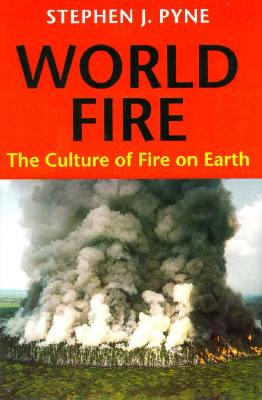 World Fire: The Culture of Fire on Earth, Pyne, Stephen J.