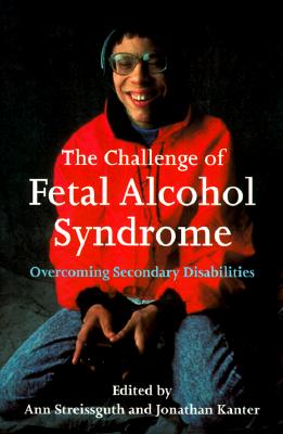 Image for The Challenge of Fetal Alcohol Syndrome: Overcoming Secondary Disabilities (Jessie and John Danz Lectures)