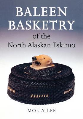 Baleen Basketry of the North Alaskan Eskimo, Lee, Molly