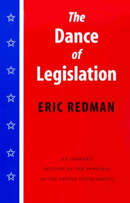 The Dance of Legislation: An Insider's Account of the Workings of the United States Senate, Redman, Eric
