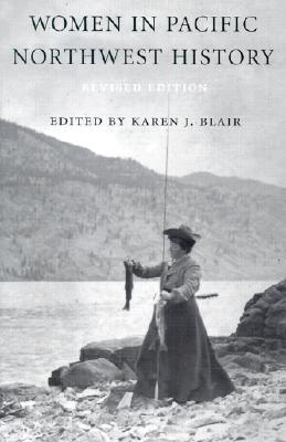 Women in Pacific Northwest History [revised edition], Edited by Karen J. Blair