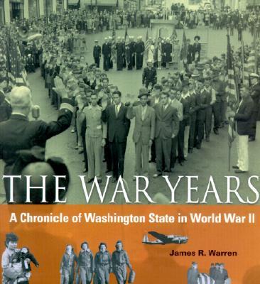 The War Years: A Chronicle of Washington State in World War II, JAMES R. WARREN