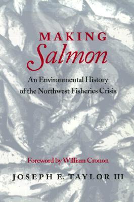 Image for Making Salmon: An Environmental History of the Northwest Fisheries Crisis (Weyerhaeuser Environmental Books)