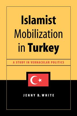 Image for Islamist Mobilization in Turkey: A Study in Vernacular Politics (Studies in Modernity and National Identity)