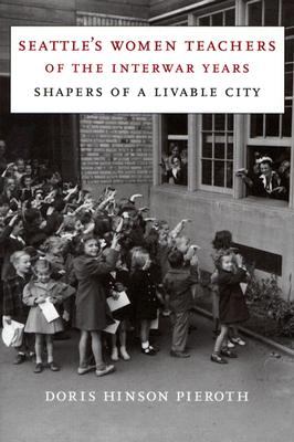 Image for Seattle's Women Teachers of the Interwar Years: Shapers of a Livable City (McLellan Endowed Series)