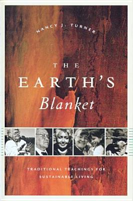 The Earth's Blanket: Traditional Teachings for Sustainable Living (Culture, Place, and Nature), Turner, Nancy