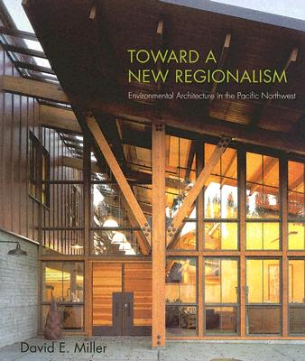 Image for Toward a New Regionalism: Environmental Architecture in the Pacific Northwest