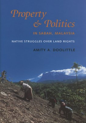 Image for Property and Politics in Sabah, Malaysia: Native Struggles Over Land Rights (Culture, Place, and Nature)