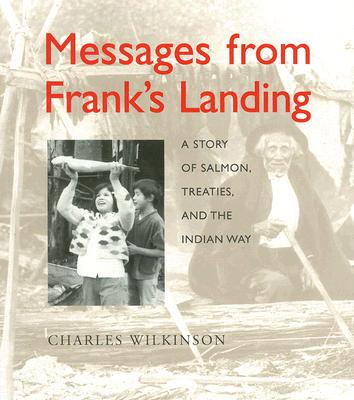 Messages from Franks Landing : a story of salmon, treaties, and the Indian way, Wilkinson, Charles