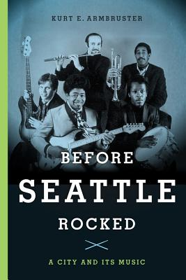 Before Seattle Rocked: A City and Its Music, Armbruster, Kurt
