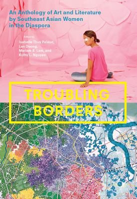 Image for Troubling Borders: An Anthology of Art and Literature by Southeast Asian Women in the Diaspora