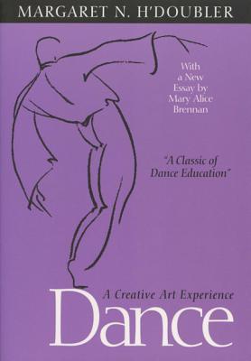 Dance: A Creative Art Experience, H'Doubler, Margaret N.; H¹Doubler, Margaret N.; Brennan, Mary Alice