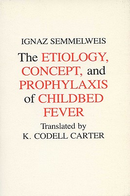 Image for Etiology, Concept and Prophylaxis of Childbed Fever (Volume 2) (Wisconsin Publications in the History of Science and Medicine)