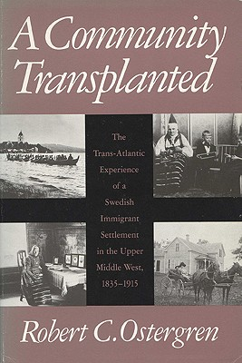 Image for A Community Transplanted: The Trans-Atlantic Experience of a Swedish Immigrant Settlement in the Upper Middle West, 1835-1915 (Social Demography)