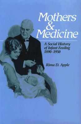 Image for Mothers and Medicine: A Social History of Infant Feeding, 1890�1950 (Volume 7) (Wisconsin Publications in the History of Science and Medicine)