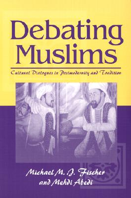 Image for Debating Muslims:  Cultural Dialogues in Postmodernity and Tradition (New Directions in Anthropological Writing)