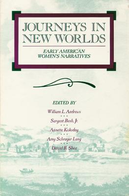 Image for Journeys in New Worlds: Early American Women's Narratives (Wisconsin Studies in Autobiography)