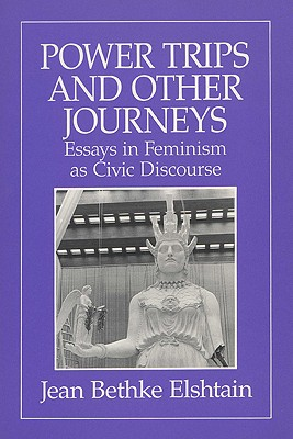 Image for Power Trips and Other Journeys: Essays in Feminism as Civic Discourse
