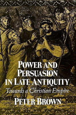 Image for Power and Persuasion in Late Antiquity: Towards a Christian Empire