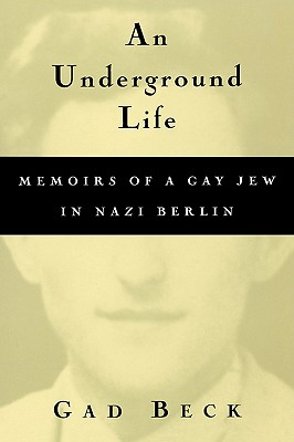Image for AN UNDERGROUND LIFE : MEMOIRS OF A GAY JEW IN NAZI BERLIN