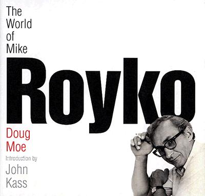 The World of Mike Royko, Moe, Doug; Kass, John [intro]