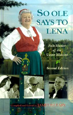 So Ole Says to Lena: Folk Humor of the Upper Midwest, Leary, James P. [Compiler]