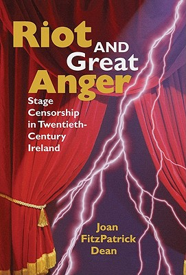 Image for Riot and Great Anger: Stage Censorship in Twentieth-Century Ireland (Irish Studies in Literature and Culture)