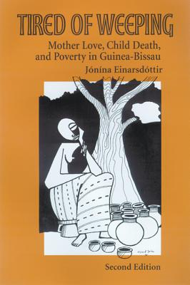 Image for Tired of Weeping: Mother Love, Child Death, and Poverty in Guinea-Bissau (Women in Africa and the Diaspora)