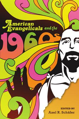 Image for American Evangelicals and the 1960s (Studies in American Thought and Culture)