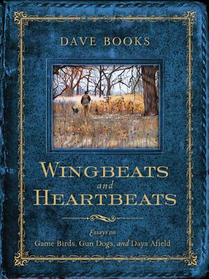 Image for Wingbeats and Heartbeats  Essays on Game Birds, Gun Dogs, and Days Afield