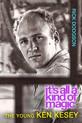 It�s All a Kind of Magic: The Young Ken Kesey, Dodgson, Rick