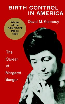 Birth Control in America: The Career of Margaret Sanger, David M. Kennedy