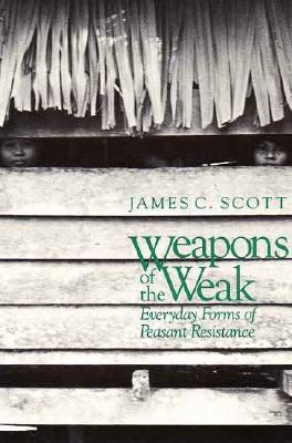 Weapons of the Weak: Everyday Forms of Peasant Resistance, Scott, James
