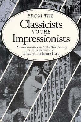 Image for From the Classicists to the Impressionists: Art and Architecture in the Nineteenth Century (Documentary History of Art, Vol 3)