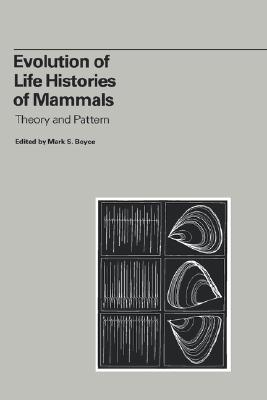 Evolution of Life Histories of Mammals: Theory and Pattern, Boyce, Mark S.