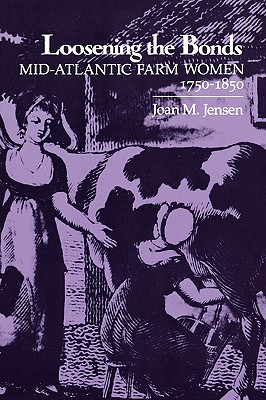 Image for Loosening the Bonds: Mid-Atlantic Farm Women, 1750-1850