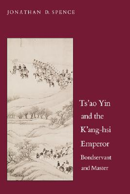 Image for TS'AO YIN AND THE K'ANG-HSI EMPEROR, BONDSERVANT AND MASTER