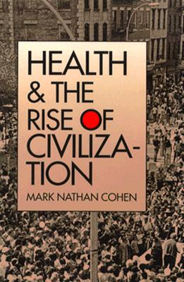 Health and the Rise of Civilization, Cohen, Mark Nathan