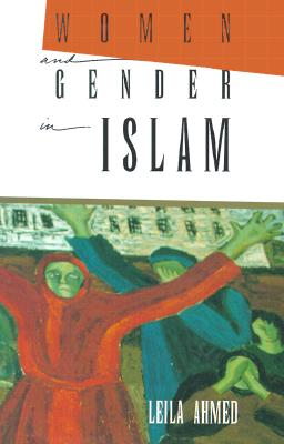 Image for Women and Gender in Islam: Historical Roots of a Modern Debate