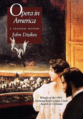 Opera in America: A Cultural History, Dizikes, John