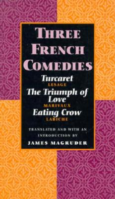 Image for Three French Comedies: Turcaret, The Triumph of Love, and Eating Crow