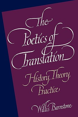 Image for The Poetics of Translation: History, Theory, Practice