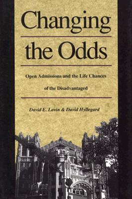 Changing the Odds: Open Admissions and the Life Chances of the Disadvantaged, Lavin, David E.; Hyllegard, David