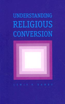 Understanding Religious Conversion, Rambo, Lewis R.